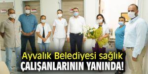 Ayvalık Belediyesi sağlık çalışanlarının yanında!