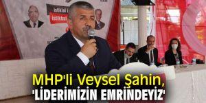 MHP'li Veysel Şahin, 'Liderimizin Emrindeyiz'
