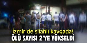 İzmir'de silahlı kavgada! Ölü sayısı 2'ye yükseldi
