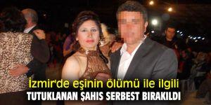 Eşinin ölümü ile ilgili tutuklanan şahıs mahkeme tarafından serbest bırakıldı