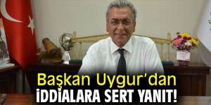 Başkan Uygur'dan iddialara sert yanıt!