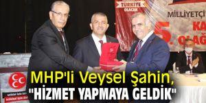 """MHP'li Veysel Şahin, """"Hizmet Yapmaya Geldik"""""""