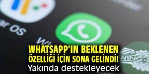 WhatsApp'ın beklenen özelliği için sona gelindi! Yakında destekleyecek