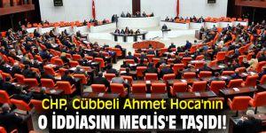 CHP, Cübbeli Ahmet Hoca'nın o iddiasını Meclis'e taşıdı!