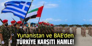 Yunanistan ve BAE'den Türkiye karşıtı hamle...