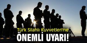 Türk Silahlı Kuvvetleri'ne önemli uyarı!
