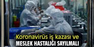 Koronavirüs iş kazası ve meslek hastalığı sayılmalı