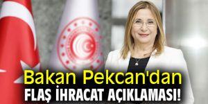 Bakan Pekcan'dan flaş ihracat açıklaması!
