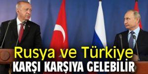 Kritik iddia! Rusya ve Türkiye karşı karşıya gelebilir