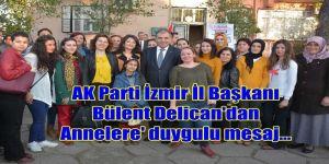 AK Parti İzmir İl Başkanı Bülent Delican'dan 'Annelere' Duygulu Mesaj...