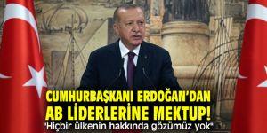 """Cumhurbaşkanı Erdoğan'dan AB liderlerine mektup! """"Hiçbir ülkenin hakkında gözümüz yok"""""""