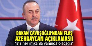 """Bakan Çavuşoğlu'ndan flaş Azerbaycan açıklaması! """"Biz her imkanla yanında olacağız"""""""