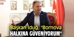 """Başkan İduğ, """"Bornova halkına güveniyorum"""""""