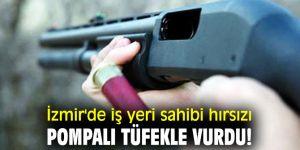 İzmir'de iş yeri sahibi hırsızı pompalı tüfekle vurdu!