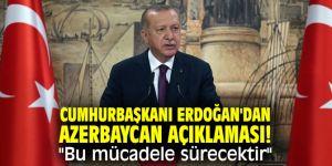 """Cumhurbaşkanı Erdoğan'dan Azerbaycan açıklaması! """"Bu mücadele sürecektir"""""""