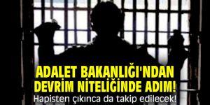 Adalet Bakanlığı'ndan devrim niteliğinde adım! Hapisten çıkınca da takip edilecek!