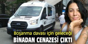 İzmir'de boşanma davası için geleceği binadan cenazesi çıktı