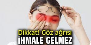 Dikkat! Göz ağrısı ihmale gelmez