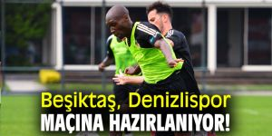 Beşiktaş, Denizlispor maçına hazırlanıyor!