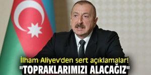 """İlham Aliyev'den sert açıklamalar! """"Topraklarımızı alacağız"""""""