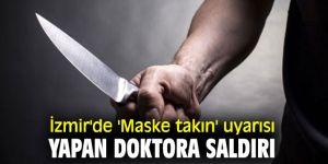 İzmir'de 'maske takın' uyarısı yapan doktora saldırı