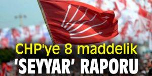 CHP'ye 8 maddelik 'Seyyar' Raporu