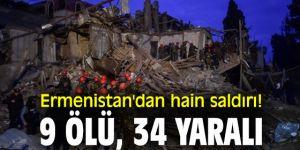 Ermenistan'dan hain saldırı! 9 ölü, 34 yaralı
