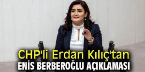 CHP'li Erdan Kılıç'tan Enis Berberoğlu açıklaması