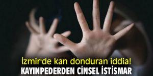 İzmir'de kan donduran iddia! Kayınpederden cinsel istismar