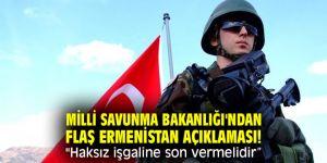 """Milli Savunma Bakanlığı'ndan flaş Ermenistan açıklaması! """"Haksız işgaline son vermelidir"""""""