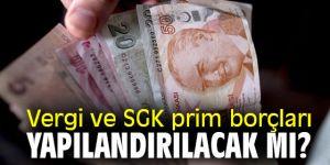 Vergi ve SGK prim borçları yapılandırılacak mı?