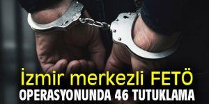 FETÖ operasyonunda 46 tutuklama!