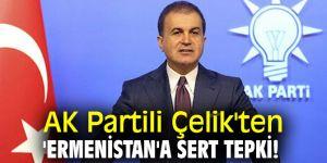 AK Partili Çelik'ten 'Ermenistan'a sert tepki!