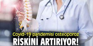 Salgın osteoporoz riskini artırıyor!