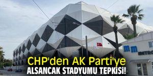 CHP'den AK Parti'ye Alsancak Stadyumu tepkisi!