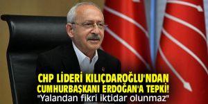 """CHP lideri Kılıçdaroğlu'ndan Cumhurbaşkanı Erdoğan'a tepki! """"Yalandan fikri iktidar olunmaz"""""""
