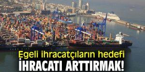 Egeli ihracatçıların hedefi ihracatı arttırmak!