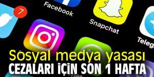 Sosyal medya yasası cezaları için son 1 hafta