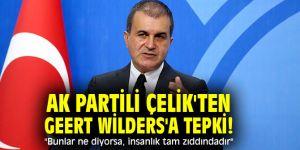 """AK Partili Çelik'ten Geert Wilders'a tepki! """"Bunlar ne diyorsa, insanlık tam zıddındadır"""""""