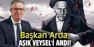 Başkan Arda, Aşık Veysel'i andı!
