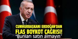 """Cumhurbaşkanı Erdoğan'dan flaş boykot çağrısı! """"Bunları satın almayın"""""""