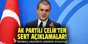 """AK Partili Çelik'ten sert açıklamalar! """"Ahlaksız yayınlarını şiddetle kınıyoruz"""""""
