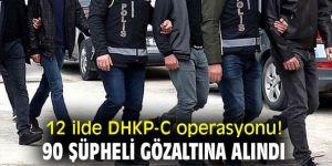 12 ilde DHKP-C operasyonu! 90 şüpheli gözaltına alındı