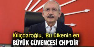 Kılıçdaroğlu, 'Bu ülkenin en büyük güvencesi CHP'dir'