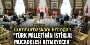 Erdoğan, Türk milletinin istiklal mücadelesi bitmeyecek