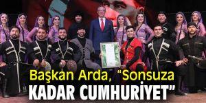 """Başkan Arda, """"Sonsuza kadar Cumhuriyet"""""""