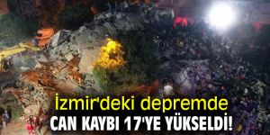 İzmir'deki depremde can kaybı 17'ye yükseldi!