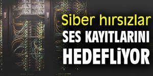 Dikkat! Siber hırsızlar ses kayıtlarını hedefliyor