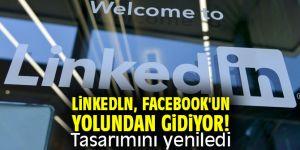 Linkedln, Facebook'un yolundan gidiyor! Tasarımını yeniledi