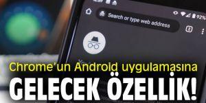 Chrome'un Android uygulamasına gelecek yeni özellik!